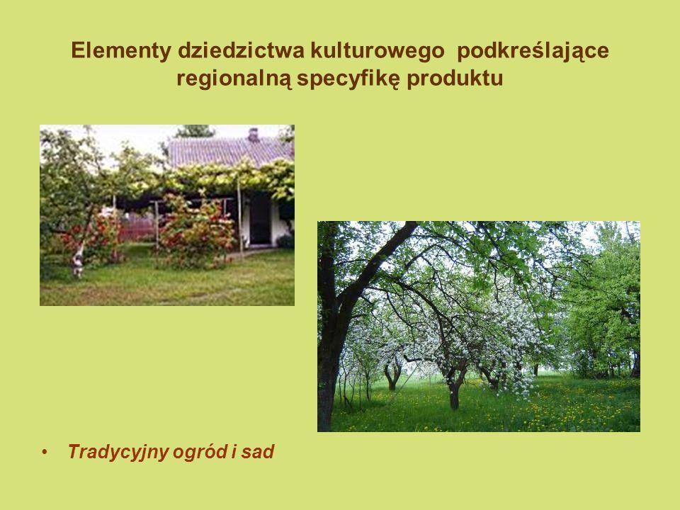 Elementy dziedzictwa kulturowego podkreślające regionalną specyfikę produktu Tradycyjny ogród i sad