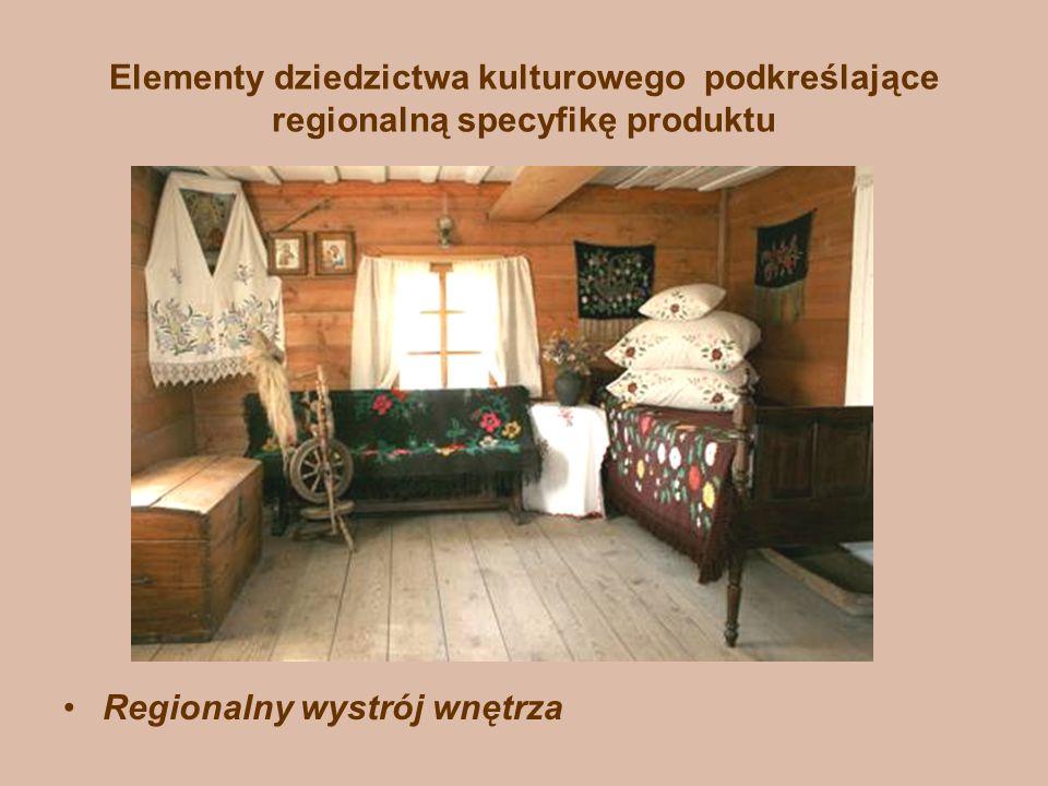 Elementy dziedzictwa kulturowego podkreślające regionalną specyfikę produktu Regionalny wystrój wnętrza