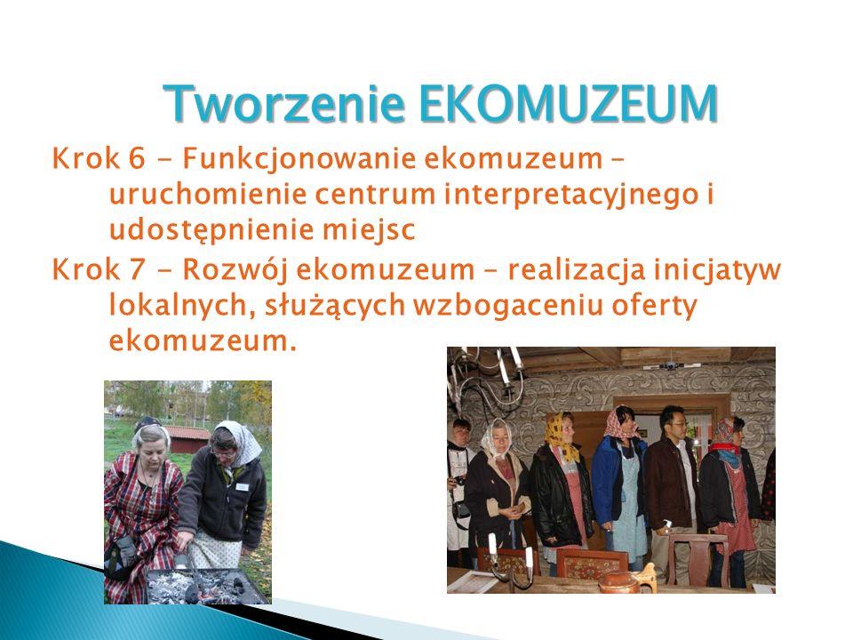 Krok 6 - Funkcjonowanie ekomuzeum – uruchomienie centrum interpretacyjnego i udostępnienie miejsc Krok 7 - Rozwój ekomuzeum – realizacja inicjatyw lok