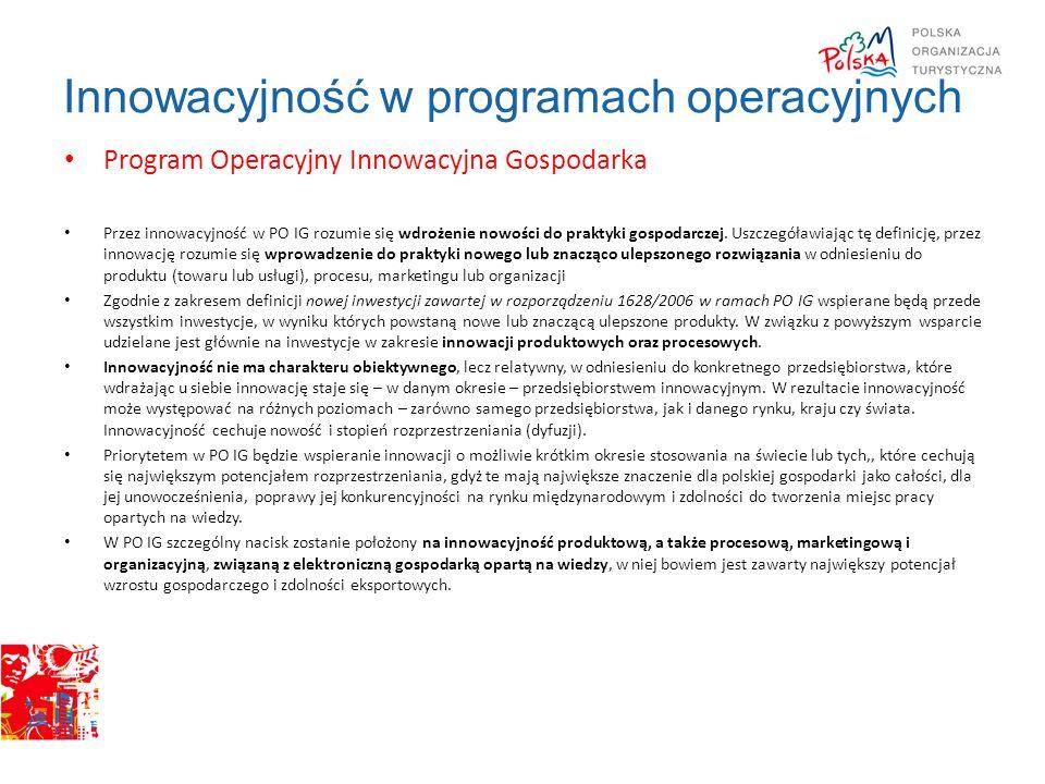 Innowacyjność w programach operacyjnych Program Operacyjny Innowacyjna Gospodarka Przez innowacyjność w PO IG rozumie się wdrożenie nowości do praktyk