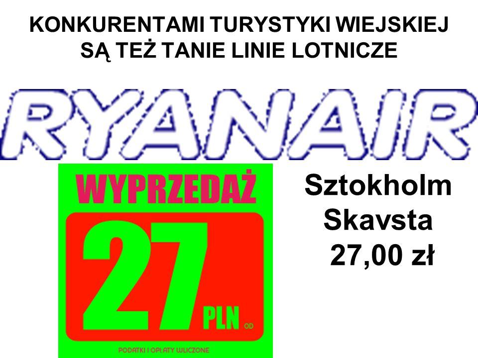Sztokholm Skavsta 27,00 zł KONKURENTAMI TURYSTYKI WIEJSKIEJ SĄ TEŻ TANIE LINIE LOTNICZE