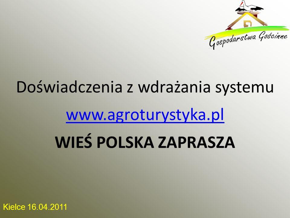 Kielce 16.04.2011 Doświadczenia z wdrażania systemu www.agroturystyka.pl www.agroturystyka.pl WIEŚ POLSKA ZAPRASZA
