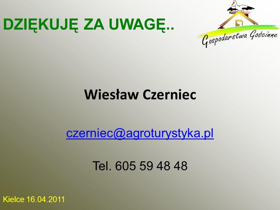 Kielce 16.04.2011 Wiesław Czerniec czerniec@agroturystyka.pl Tel. 605 59 48 48 DZIĘKUJĘ ZA UWAGĘ..