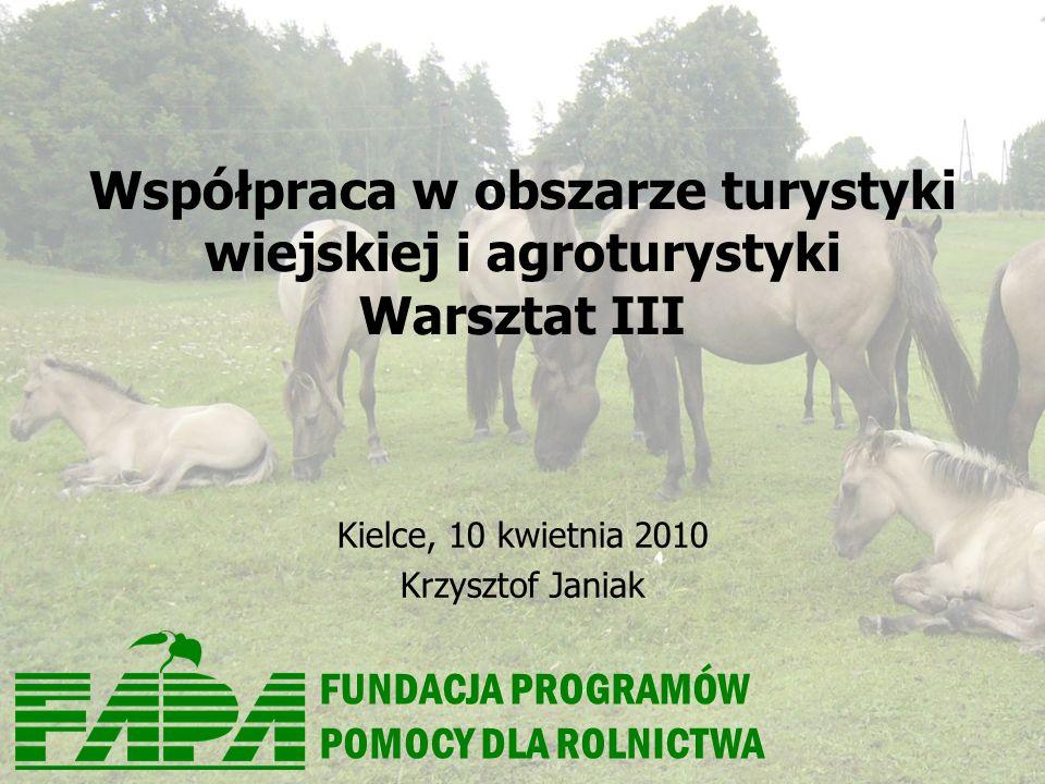 FUNDACJA PROGRAMÓW POMOCY DLA ROLNICTWA Współpraca w obszarze turystyki wiejskiej i agroturystyki Warsztat III Kielce, 10 kwietnia 2010 Krzysztof Jani