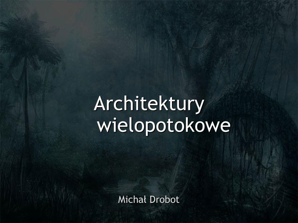 Architektury wielopotokowe Michał Drobot