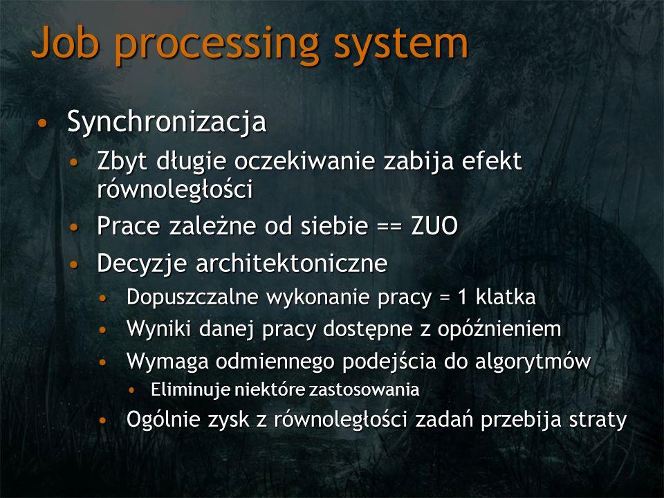 Job processing system SynchronizacjaSynchronizacja Zbyt długie oczekiwanie zabija efekt równoległościZbyt długie oczekiwanie zabija efekt równoległości Prace zależne od siebie == ZUOPrace zależne od siebie == ZUO Decyzje architektoniczneDecyzje architektoniczne Dopuszczalne wykonanie pracy = 1 klatkaDopuszczalne wykonanie pracy = 1 klatka Wyniki danej pracy dostępne z opóźnieniemWyniki danej pracy dostępne z opóźnieniem Wymaga odmiennego podejścia do algorytmówWymaga odmiennego podejścia do algorytmów Eliminuje niektóre zastosowaniaEliminuje niektóre zastosowania Ogólnie zysk z równoległości zadań przebija stratyOgólnie zysk z równoległości zadań przebija straty