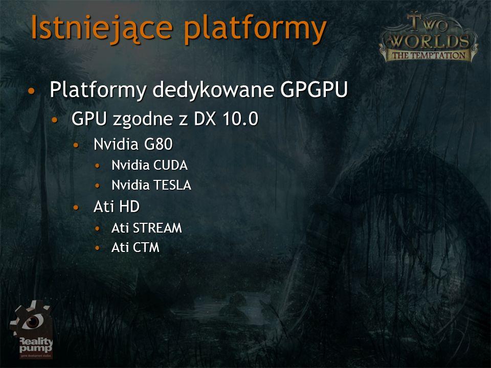 Istniejące platformy OferująOferują Wsparcie programistyczne dla GPUWsparcie programistyczne dla GPU Działają jak wrapperyDziałają jak wrappery Mapują typowe dla CPU operacje na GPU bez udziału użytkownikaMapują typowe dla CPU operacje na GPU bez udziału użytkownika Posiadają narzut obliczeniowy, ale też mają głębszy dostęp do sprzętuPosiadają narzut obliczeniowy, ale też mają głębszy dostęp do sprzętu Umożliwiają prace w standardowym C / C++ przy akceleracji sprzętowejUmożliwiają prace w standardowym C / C++ przy akceleracji sprzętowej Dają bezpośredni dostęp do sprzętuDają bezpośredni dostęp do sprzętu Obecnie mimo narzutu są dobrą alternatywą dla CPU z racji olbrzymiej wydajności ALU (większość mapowanych algorytmów 40:1)Obecnie mimo narzutu są dobrą alternatywą dla CPU z racji olbrzymiej wydajności ALU (większość mapowanych algorytmów 40:1)