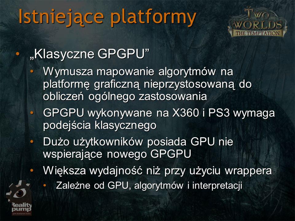 Istniejące platformy Klasyczne GPGPUKlasyczne GPGPU Wymusza mapowanie algorytmów na platformę graficzną nieprzystosowaną do obliczeń ogólnego zastosow