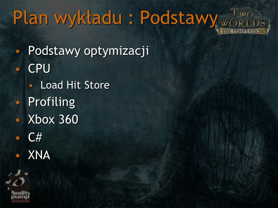 Plan wykładu : Podstawy Podstawy optymizacjiPodstawy optymizacji CPUCPU Load Hit StoreLoad Hit Store ProfilingProfiling Xbox 360Xbox 360 C#C# XNAXNA