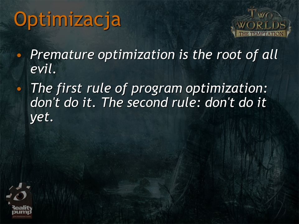 Optimizacja Premature optimization is the root of all evil.Premature optimization is the root of all evil.