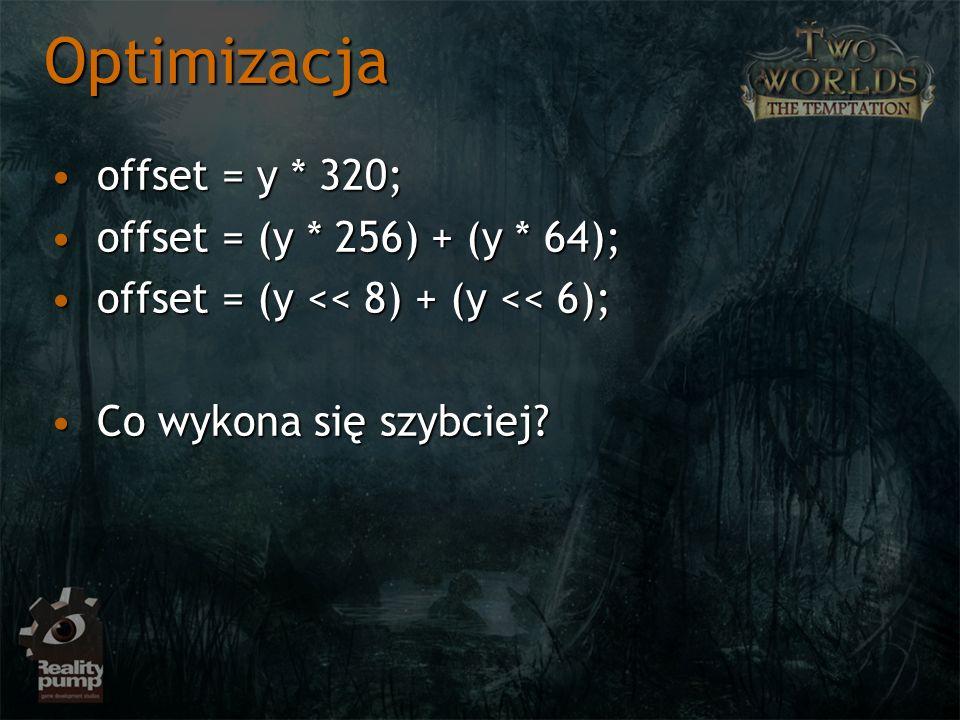 Optimizacja offset = y * 320;offset = y * 320; offset = (y * 256) + (y * 64);offset = (y * 256) + (y * 64); offset = (y << 8) + (y << 6);offset = (y << 8) + (y << 6); Co wykona się szybciej?Co wykona się szybciej?