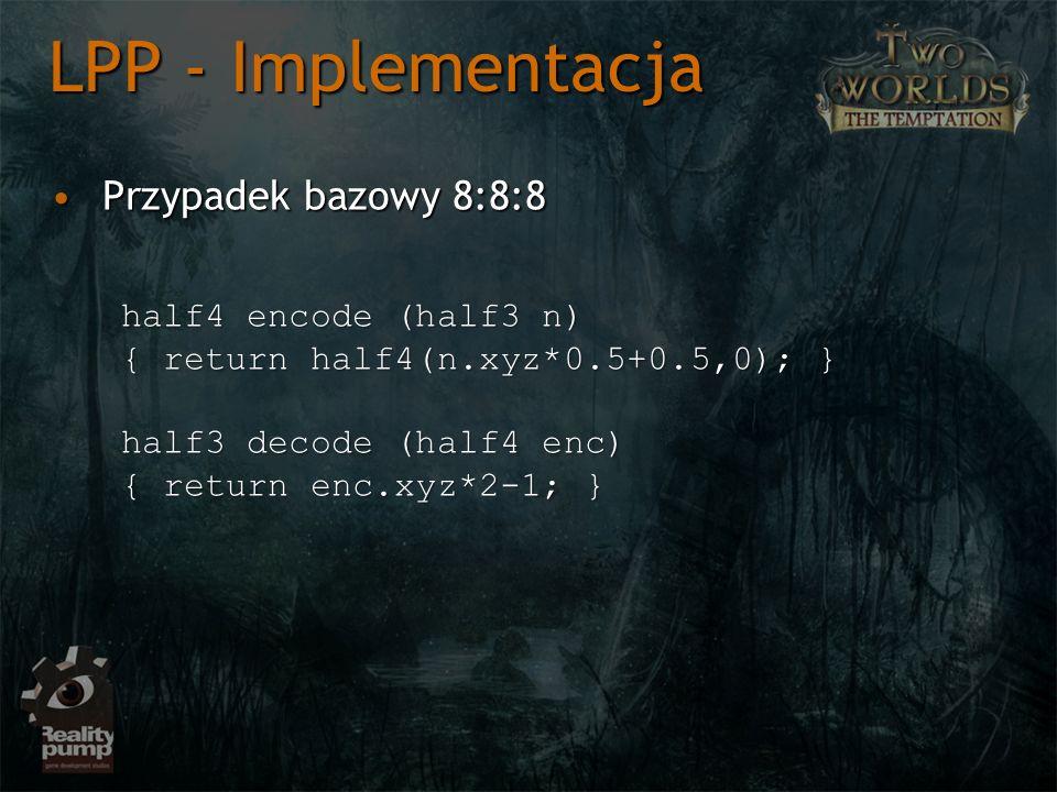 Przypadek bazowy 8:8:8Przypadek bazowy 8:8:8 LPP - Implementacja half4 encode (half3 n) { return half4(n.xyz*0.5+0.5,0); } half3 decode (half4 enc) { return enc.xyz*2-1; }