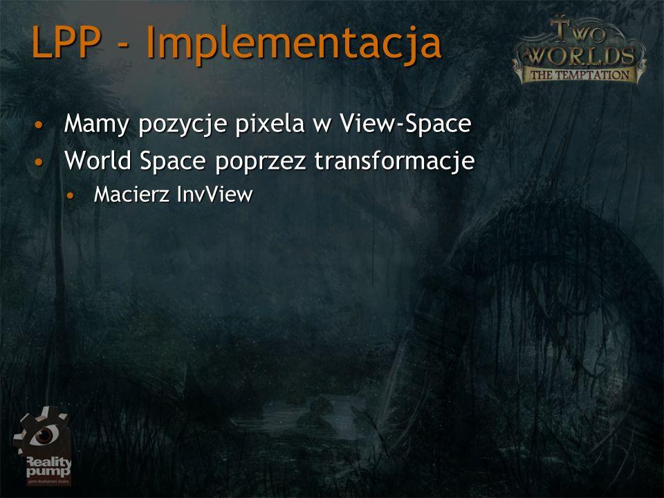 Mamy pozycje pixela w View-SpaceMamy pozycje pixela w View-Space World Space poprzez transformacjeWorld Space poprzez transformacje Macierz InvViewMacierz InvView LPP - Implementacja