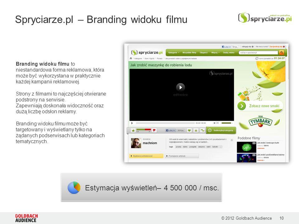 © 2012 Goldbach Audience Spryciarze.pl – Branding widoku filmu Branding widoku filmu to niestandardowa forma reklamowa, która może być wykorzystana w praktycznie każdej kampanii reklamowej.