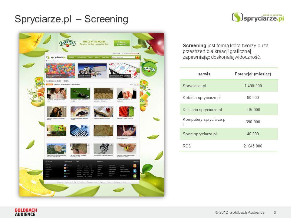 © 2012 Goldbach Audience Spryciarze.pl – Screening Screening jest formą która tworzy dużą przestrzeń dla kreacji graficznej, zapewniając doskonałą widoczność.