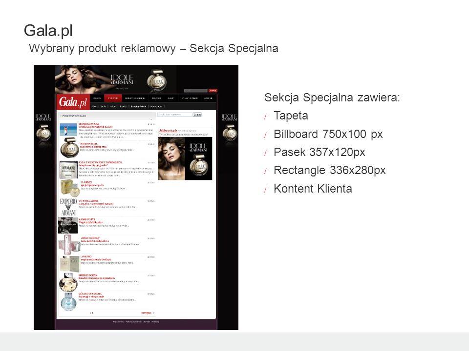 Gala.pl Wybrany produkt reklamowy – Sekcja Specjalna Sekcja Specjalna zawiera: / Tapeta / Billboard 750x100 px / Pasek 357x120px / Rectangle 336x280px / Kontent Klienta