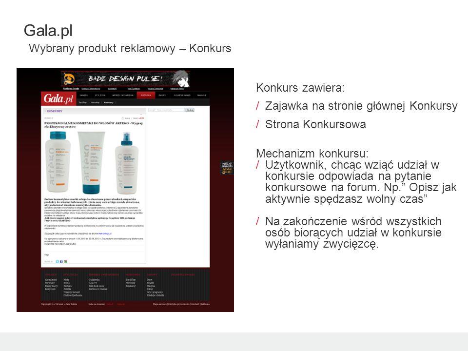 Gala.pl Wybrany produkt reklamowy – Konkurs Konkurs zawiera: /Zajawka na stronie głównej Konkursy /Strona Konkursowa Mechanizm konkursu: /Użytkownik, chcąc wziąć udział w konkursie odpowiada na pytanie konkursowe na forum.