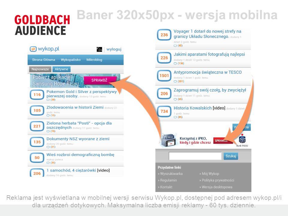 Baner 320x50px - wersja mobilna Reklama jest wyświetlana w mobilnej wersji serwisu Wykop.pl, dostępnej pod adresem wykop.pl/i dla urządzeń dotykowych.