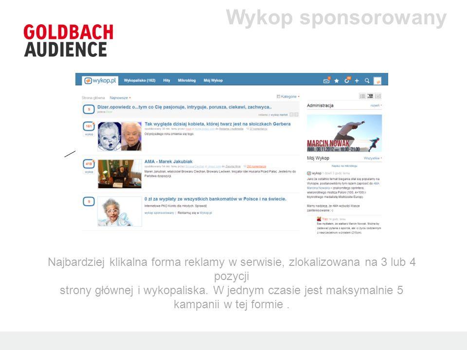 Wykop sponsorowany Najbardziej klikalna forma reklamy w serwisie, zlokalizowana na 3 lub 4 pozycji strony głównej i wykopaliska. W jednym czasie jest