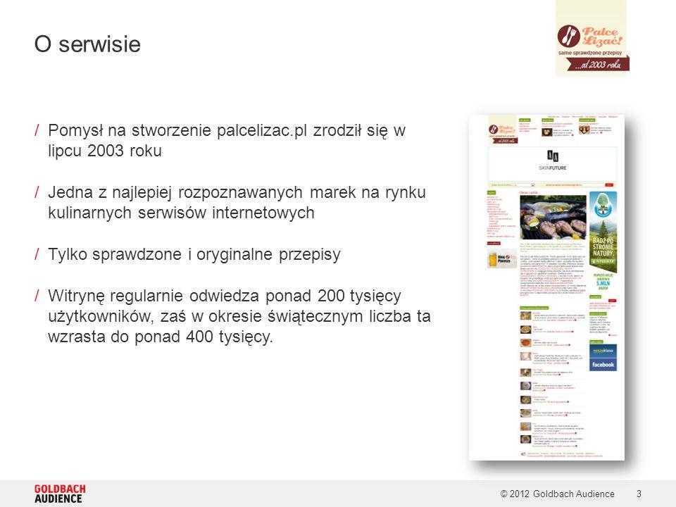 © 2012 Goldbach Audience3 /Pomysł na stworzenie palcelizac.pl zrodził się w lipcu 2003 roku /Jedna z najlepiej rozpoznawanych marek na rynku kulinarnych serwisów internetowych /Tylko sprawdzone i oryginalne przepisy /Witrynę regularnie odwiedza ponad 200 tysięcy użytkowników, zaś w okresie świątecznym liczba ta wzrasta do ponad 400 tysięcy.