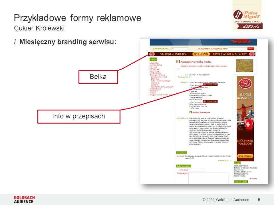 Przykładowe formy reklamowe © 2012 Goldbach Audience10 /Miesięczny branding serwisu Case study – Cukier Królewski Skyscraper Rectangle