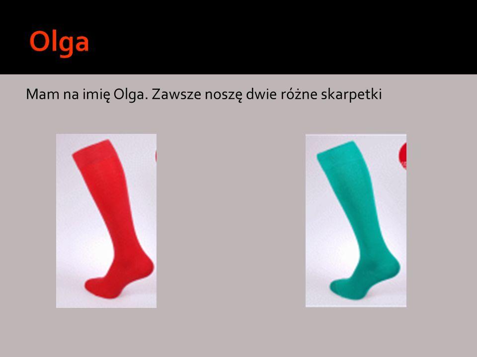 Mam na imię Olga. Zawsze noszę dwie różne skarpetki