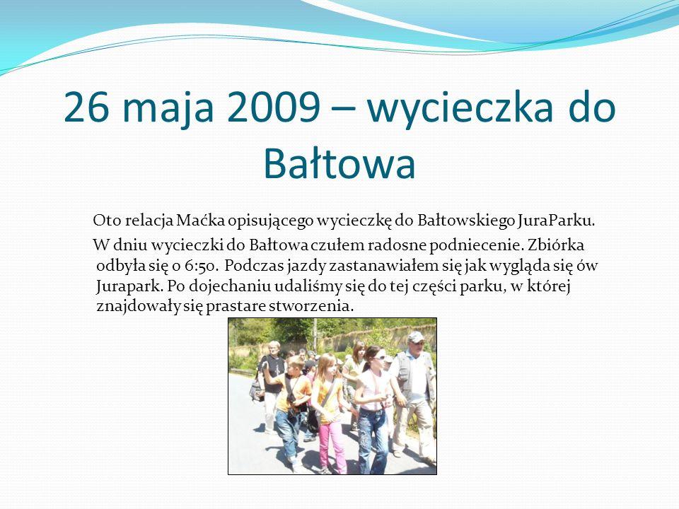 26 maja 2009 – wycieczka do Bałtowa Oto relacja Maćka opisującego wycieczkę do Bałtowskiego JuraParku.