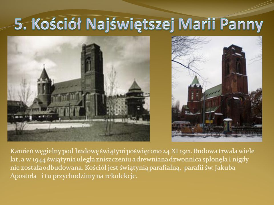 Kamień węgielny pod budowę świątyni poświęcono 24 XI 1911. Budowa trwała wiele lat, a w 1944 świątynia uległa zniszczeniu a drewniana dzwonnica spłonę