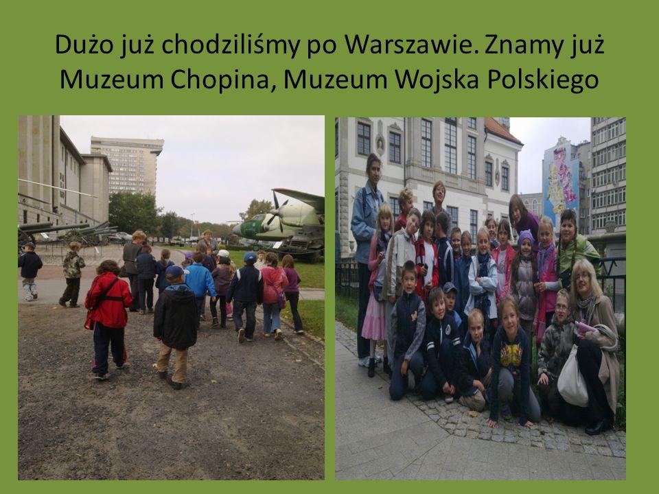 Dużo już chodziliśmy po Warszawie. Znamy już Muzeum Chopina, Muzeum Wojska Polskiego