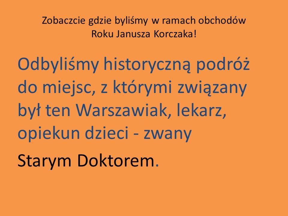 Zobaczcie gdzie byliśmy w ramach obchodów Roku Janusza Korczaka! Odbyliśmy historyczną podróż do miejsc, z którymi związany był ten Warszawiak, lekarz