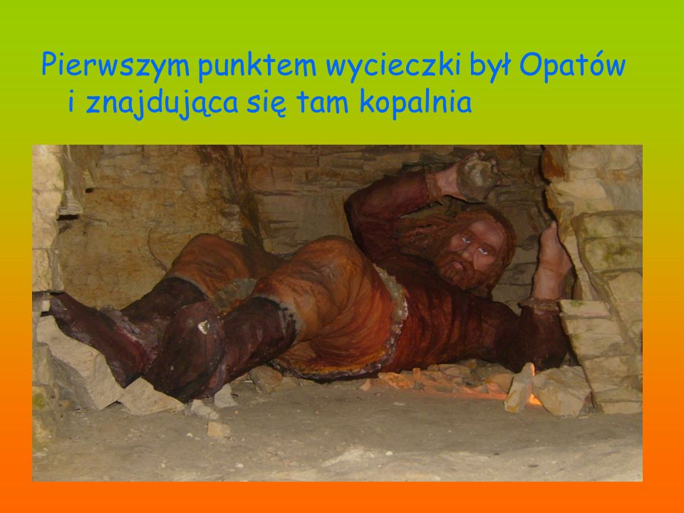 Pierwszym punktem wycieczki był Opatów i znajdująca się tam kopalnia