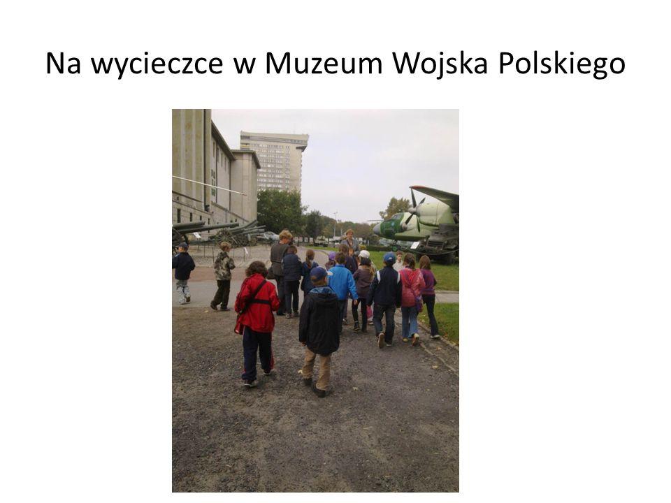 Na wycieczce w Muzeum Wojska Polskiego