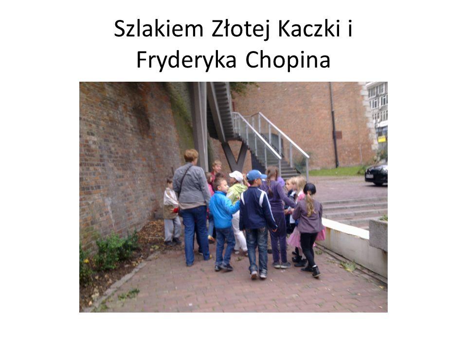 Szlakiem Złotej Kaczki i Fryderyka Chopina