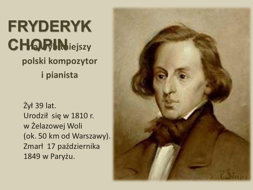 Żył 39 lat.Urodził się w 1810 r. w Żelazowej Woli (ok.