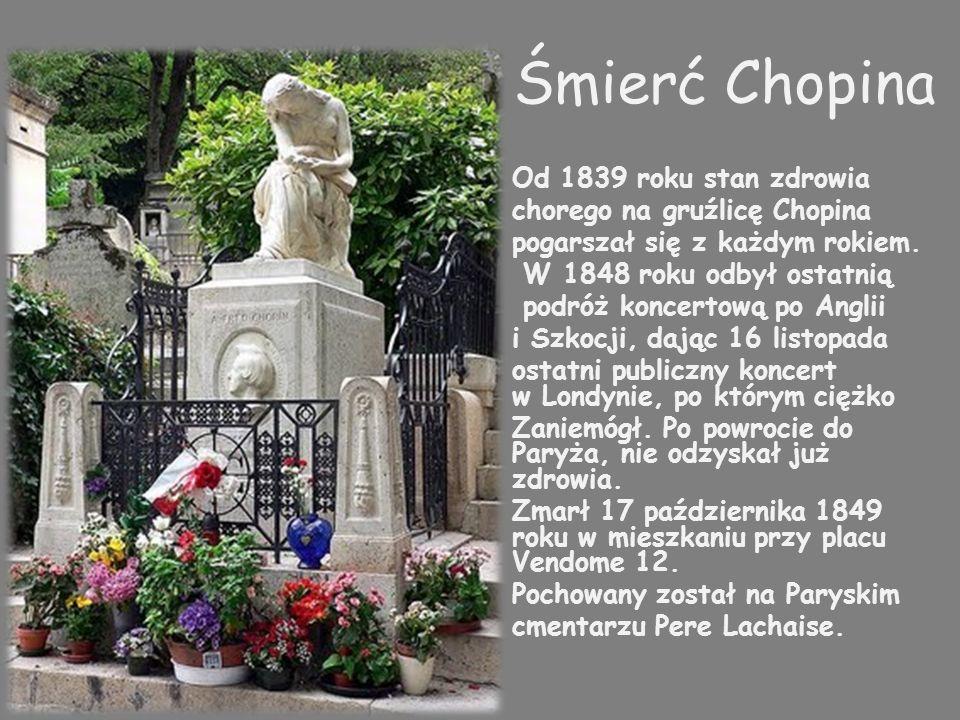 Śmierć Chopina Od 1839 roku stan zdrowia chorego na gruźlicę Chopina pogarszał się z każdym rokiem.