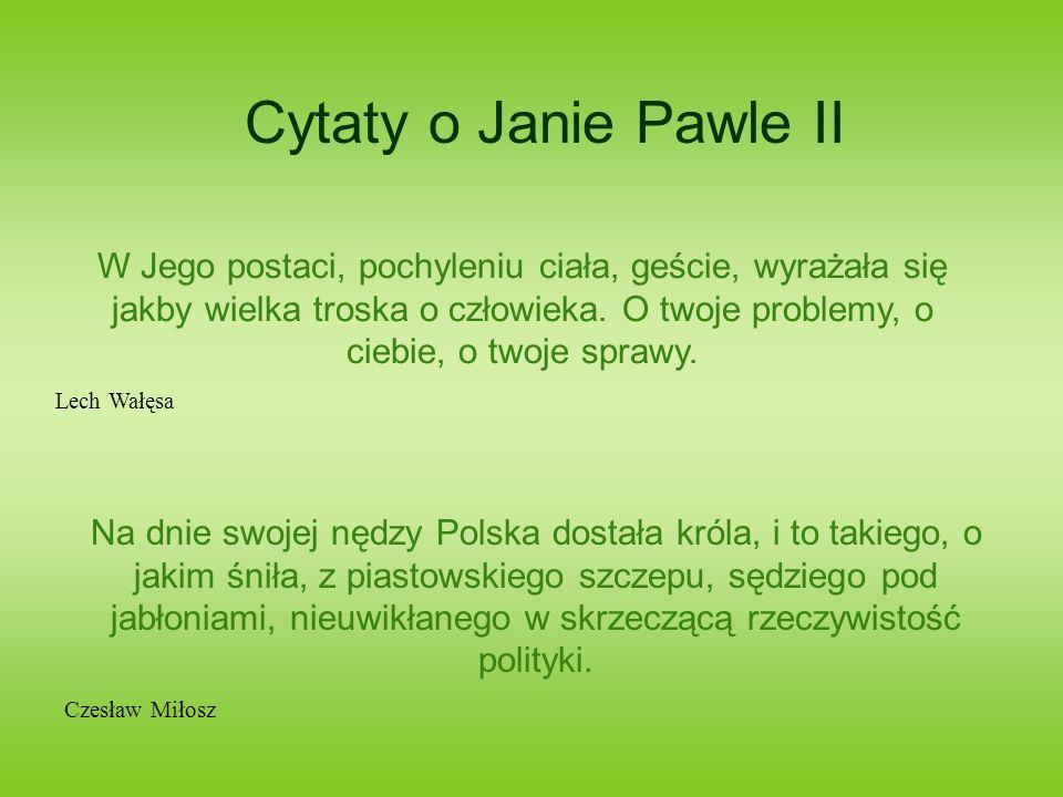 Cytaty o Janie Pawle II Wśród mężów stanu, monarchów, wodzów XX w., ani jednej postaci, która by odpowiadała naszemu obrazowi królewskiego majestatu, z wyjątkiem Karola Wojtyły.