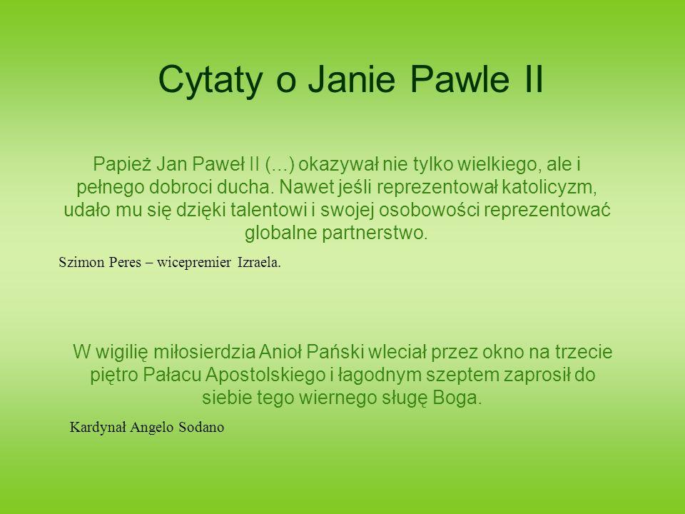 Cytaty o Janie Pawle II Papież Jan Paweł II (...) okazywał nie tylko wielkiego, ale i pełnego dobroci ducha. Nawet jeśli reprezentował katolicyzm, uda