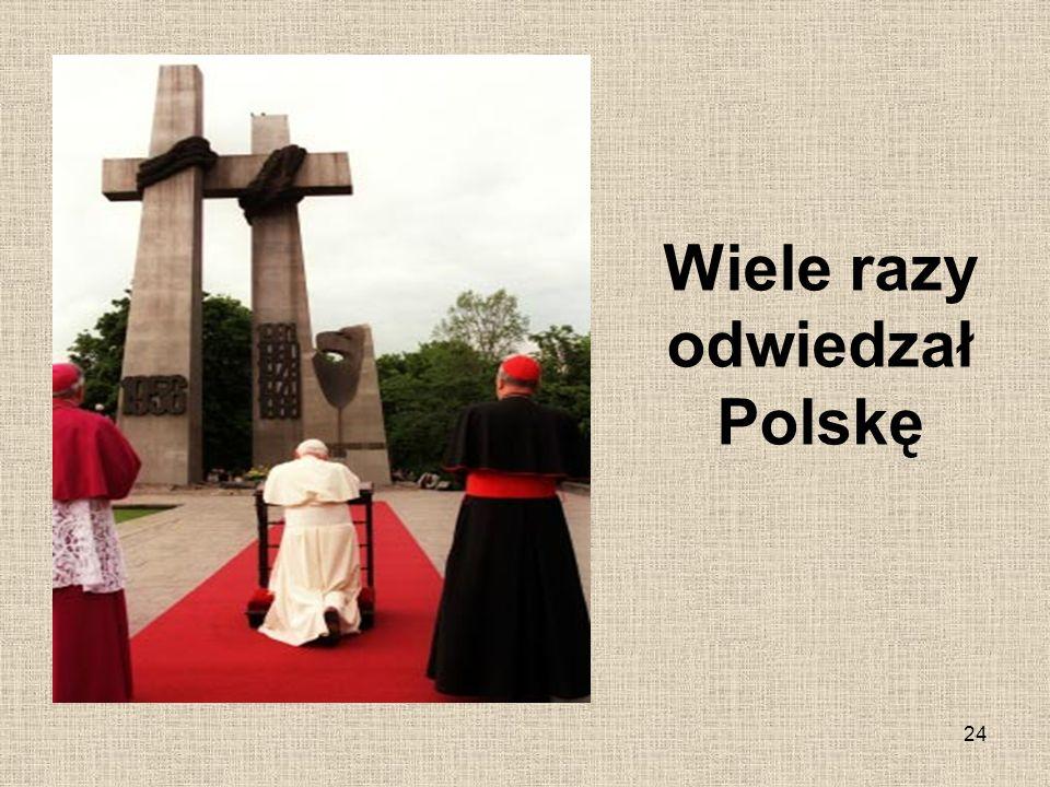 24 Wiele razy odwiedzał Polskę
