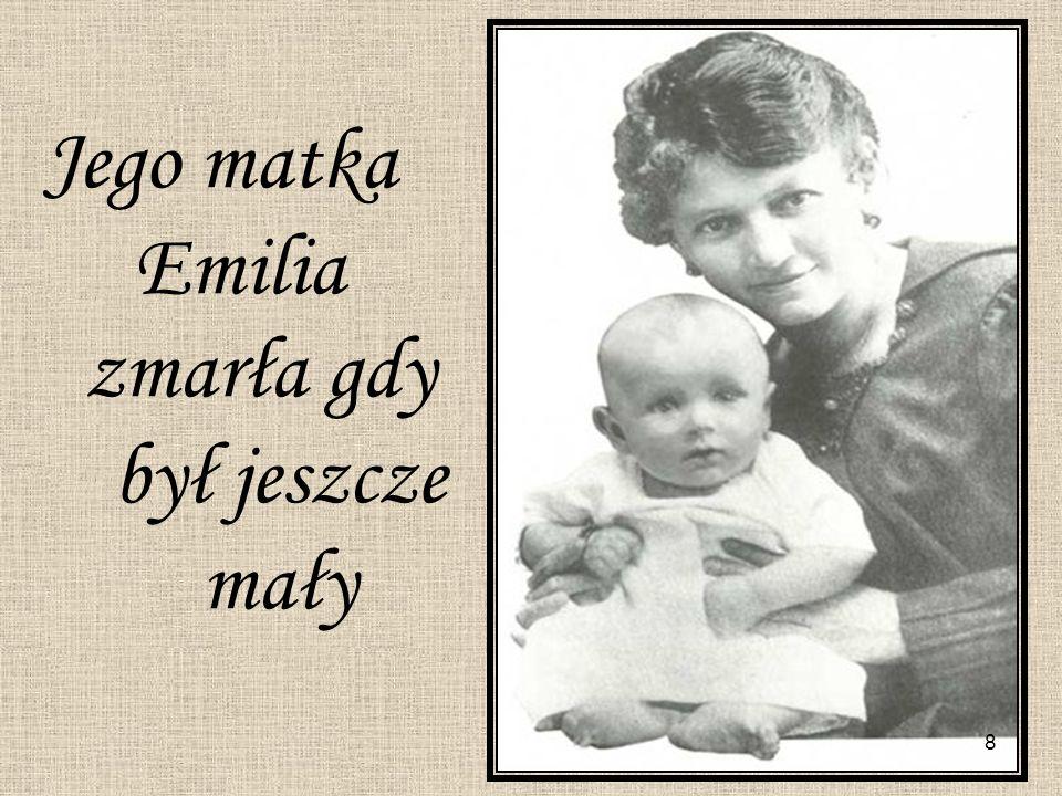 8 Jego matka Emilia zmarła gdy był jeszcze mały 8