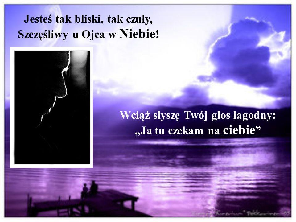 Ty mnie zawsze rozumiesz, Ty mnie zawsze pocieszasz. Bez Ciebie sama usycham, Bez Ciebie droga daleka...