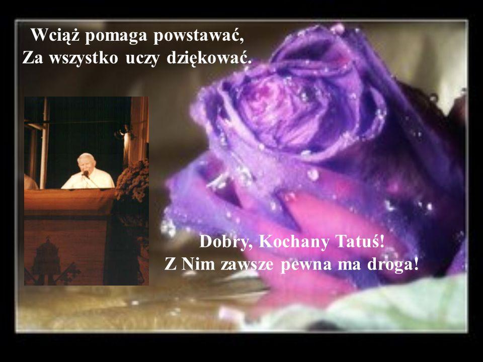 Gdy ból ciężki przygniata, Kiedy męka cierpienia się zbliża On zawsze mówi do mnie: Kochana, dotknij się Krzyża!