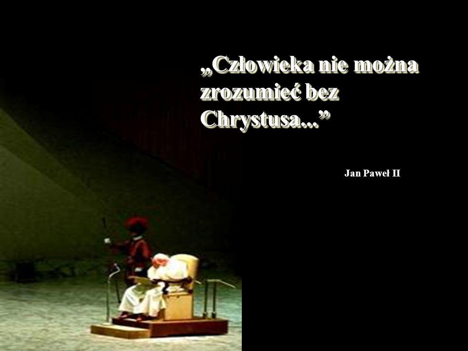 Człowieka nie można zrozumieć bez Chrystusa... Jan Paweł II