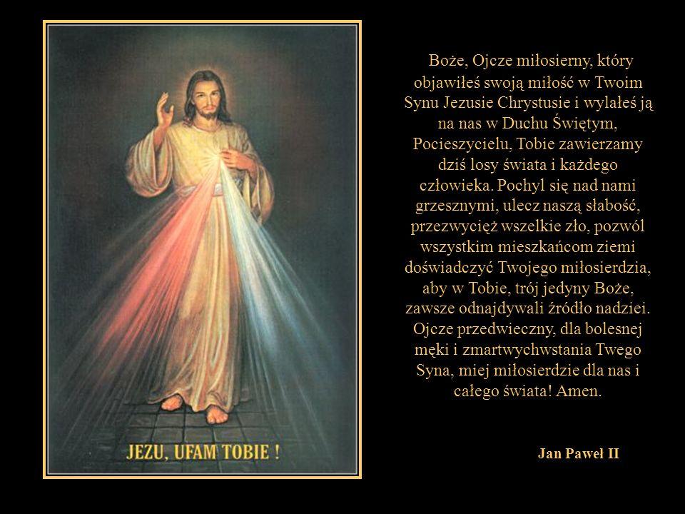 Boże, Ojcze miłosierny, który objawiłeś swoją miłość w Twoim Synu Jezusie Chrystusie i wylałeś ją na nas w Duchu Świętym, Pocieszycielu, Tobie zawierz