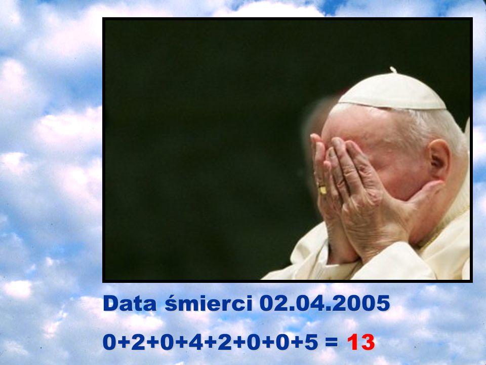 Data śmierci 02.04.2005 0+2+0+4+2+0+0+5 = 13