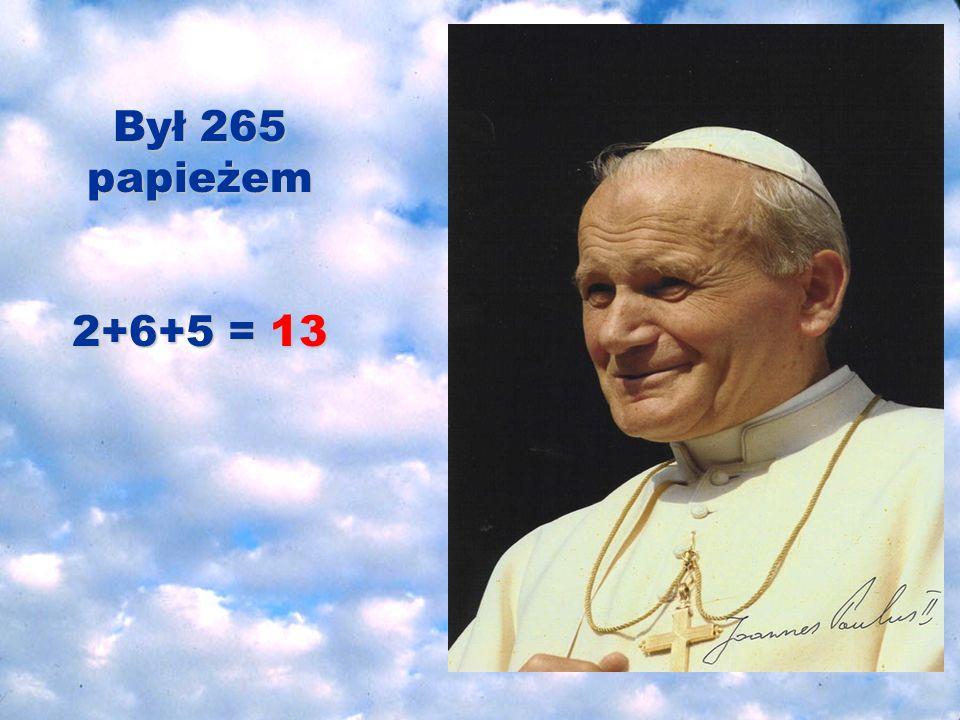 Był 265 papieżem 2+6+5 = 13