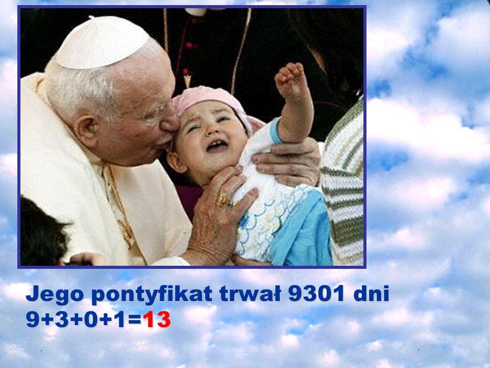 Jego pontyfikat trwał 9301 dni 9+3+0+1=13