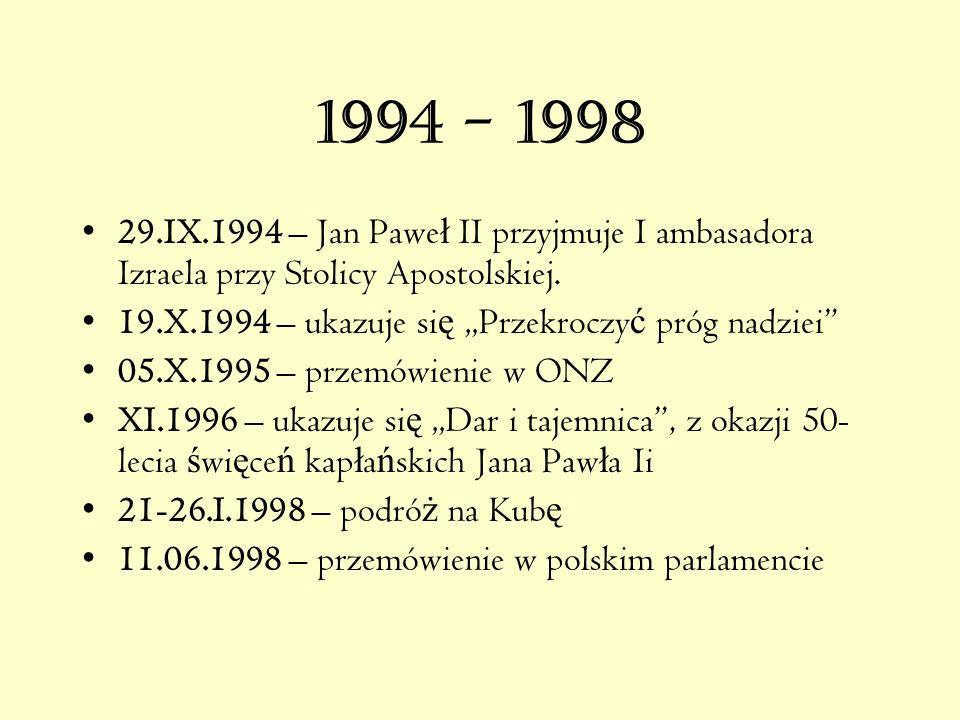 1994 - 1998 29.IX.1994 – Jan Pawe ł II przyjmuje I ambasadora Izraela przy Stolicy Apostolskiej.