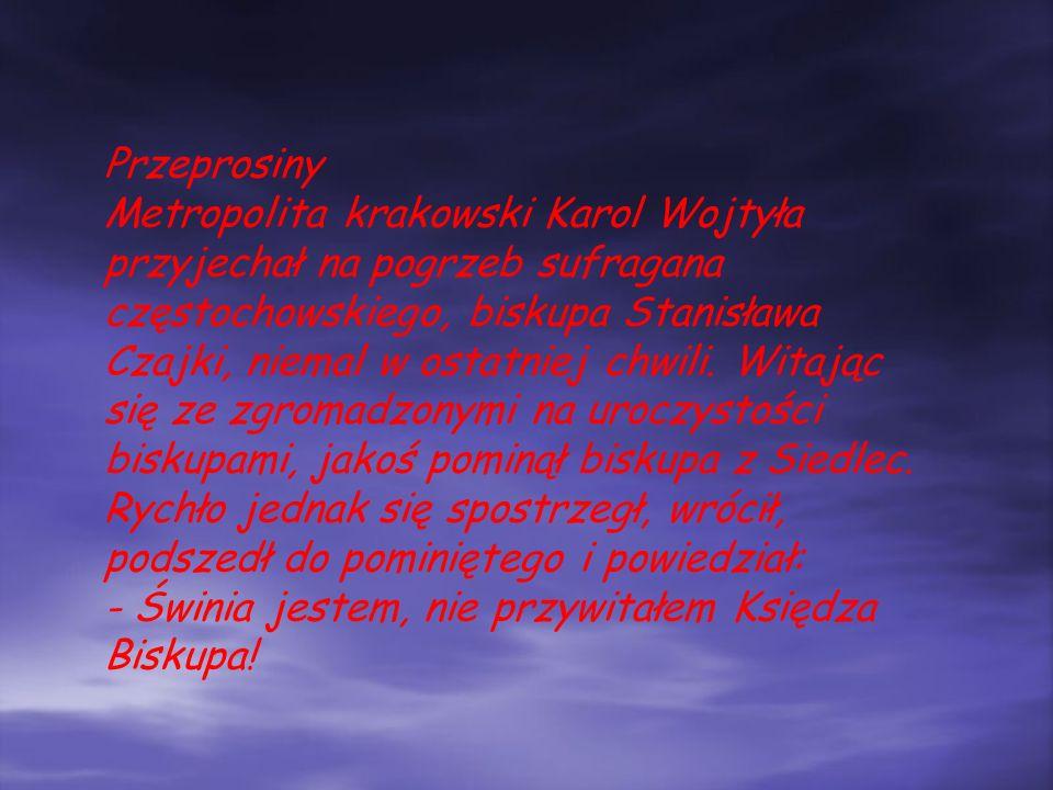 Przeprosiny Metropolita krakowski Karol Wojtyła przyjechał na pogrzeb sufragana częstochowskiego, biskupa Stanisława Czajki, niemal w ostatniej chwili.
