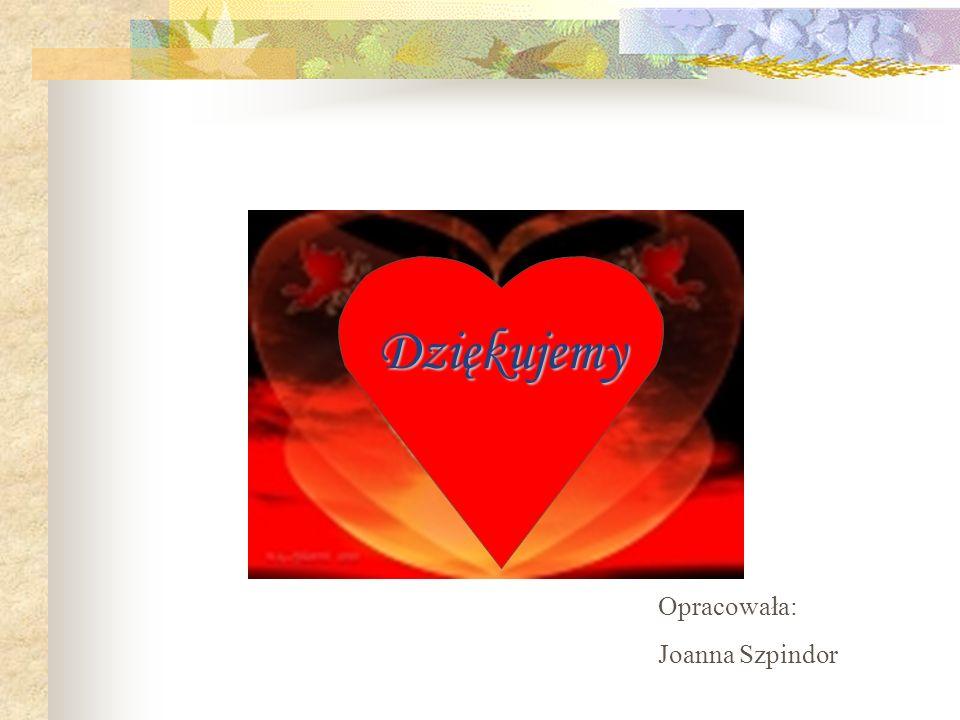 Dziękujemy Opracowała: Joanna Szpindor