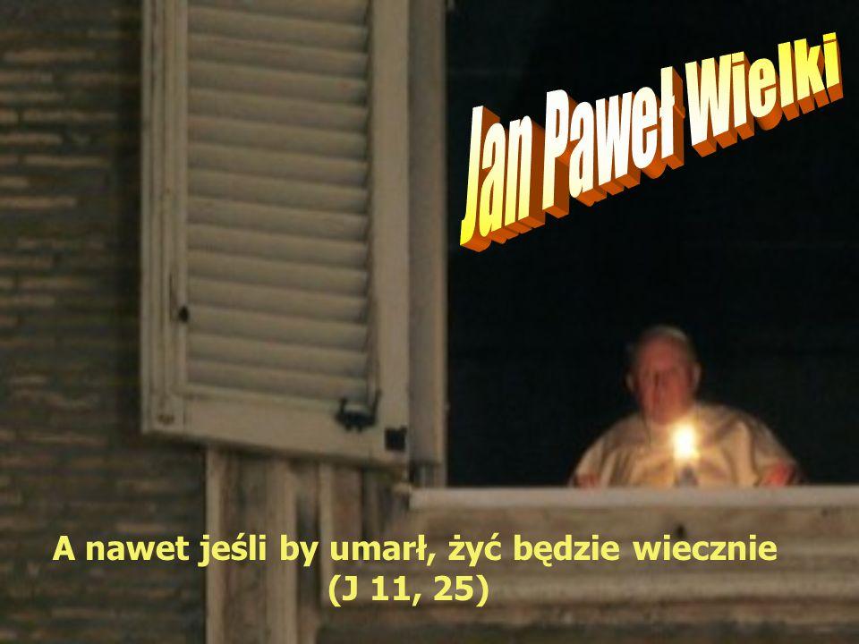 A nawet jeśli by umarł, żyć będzie wiecznie (J 11, 25)